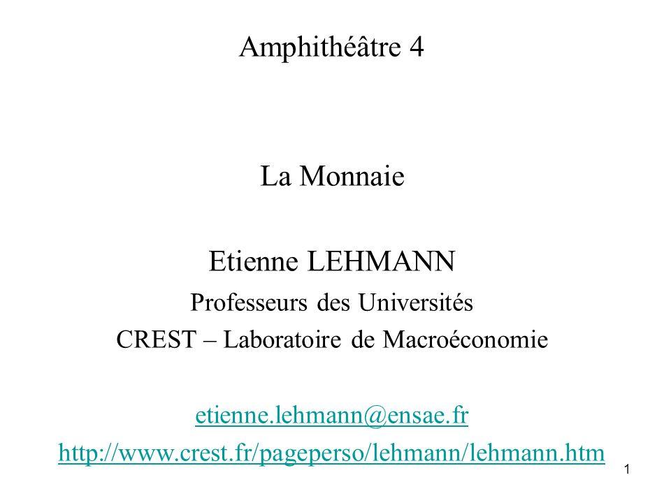 1 Amphithéâtre 4 La Monnaie Etienne LEHMANN Professeurs des Universités CREST – Laboratoire de Macroéconomie etienne.lehmann@ensae.fr http://www.crest