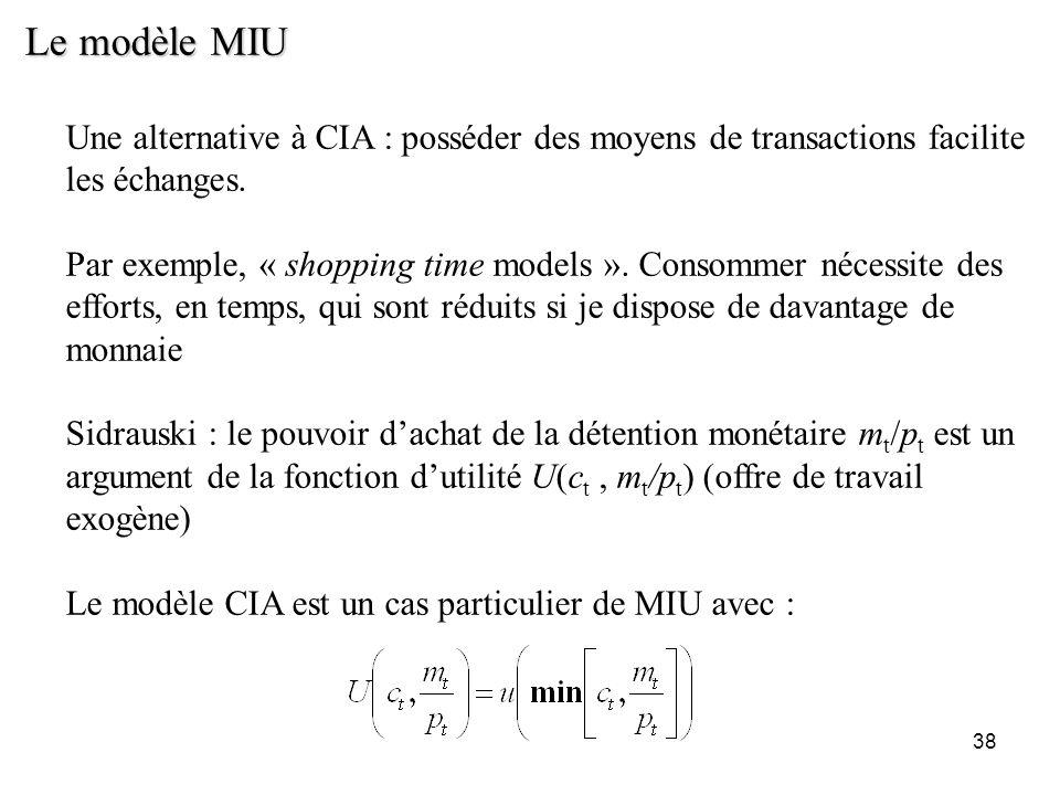 38 Le modèle MIU Une alternative à CIA : posséder des moyens de transactions facilite les échanges. Par exemple, « shopping time models ». Consommer n