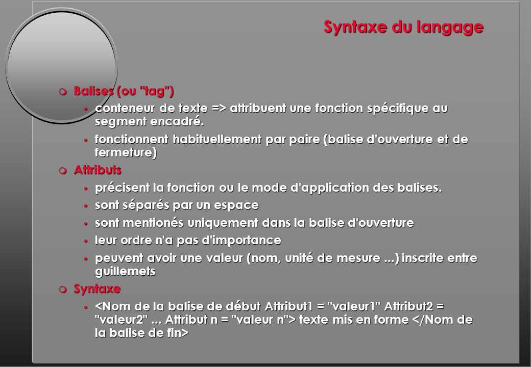 Syntaxe du langage m Balises (ou tag ) conteneur de texte => attribuent une fonction spécifique au segment encadré.