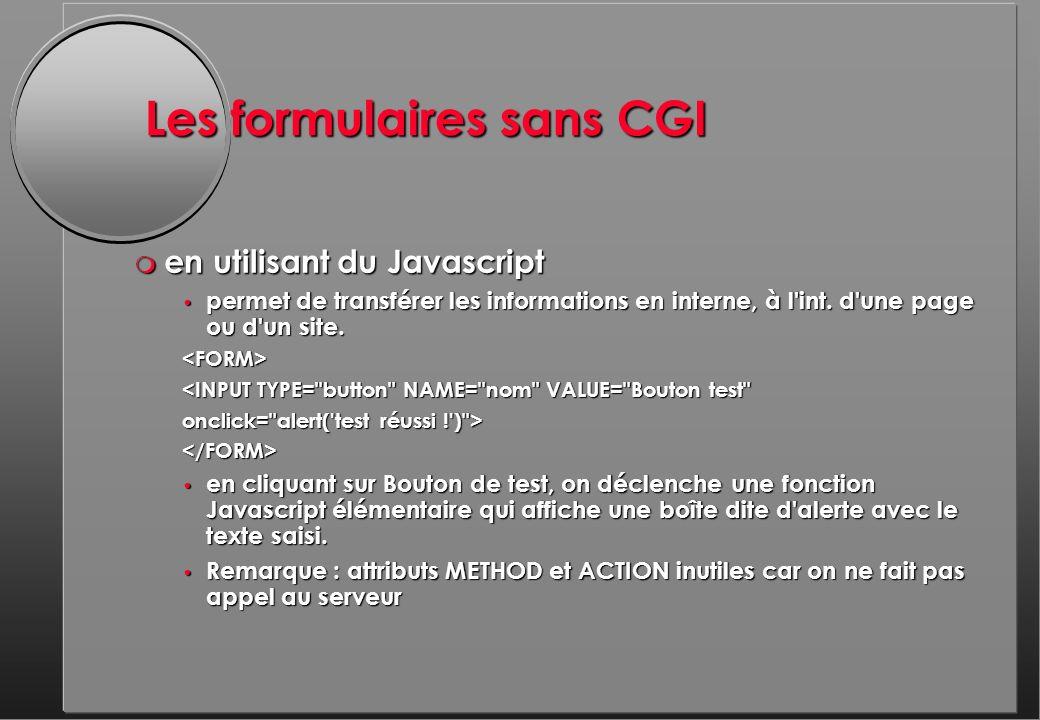 Les formulaires sans CGI m en utilisant du Javascript permet de transférer les informations en interne, à l int.