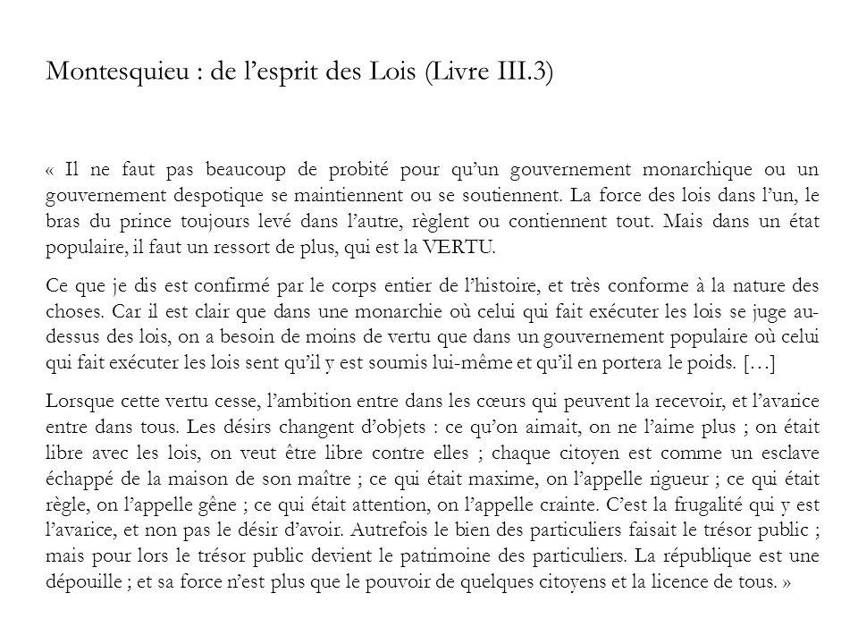 Montesquieu : de lesprit des Lois (Livre III.3) « Il ne faut pas beaucoup de probité pour quun gouvernement monarchique ou un gouvernement despotique se maintiennent ou se soutiennent.