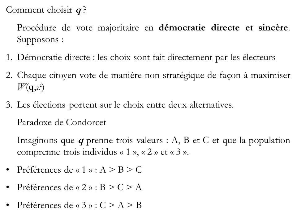 Comment choisir q ? Procédure de vote majoritaire en démocratie directe et sincère. Supposons : 1.Démocratie directe : les choix sont fait directement