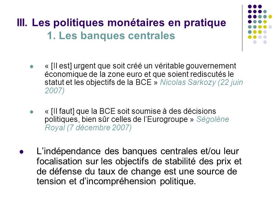 III. Les politiques monétaires en pratique 1. Les banques centrales « [Il est] urgent que soit créé un véritable gouvernement économique de la zone eu