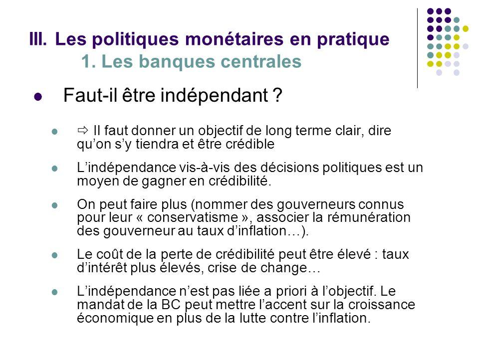 III. Les politiques monétaires en pratique 1. Les banques centrales Faut-il être indépendant ? Il faut donner un objectif de long terme clair, dire qu