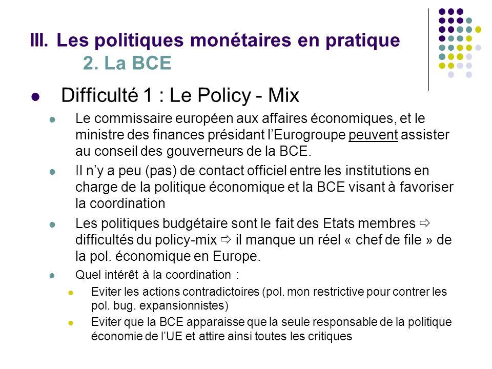 III. Les politiques monétaires en pratique 2. La BCE Difficulté 1 : Le Policy - Mix Le commissaire européen aux affaires économiques, et le ministre d