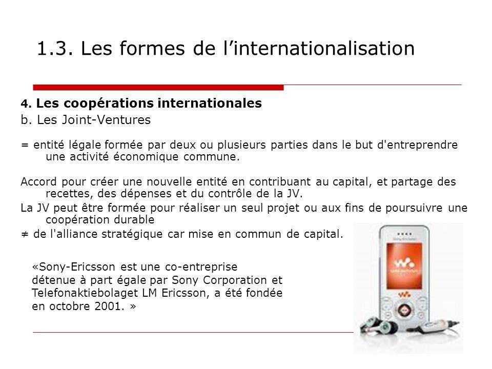1.3. Les formes de linternationalisation 4. Les coopérations internationales b. Les Joint-Ventures = entité légale formée par deux ou plusieurs partie