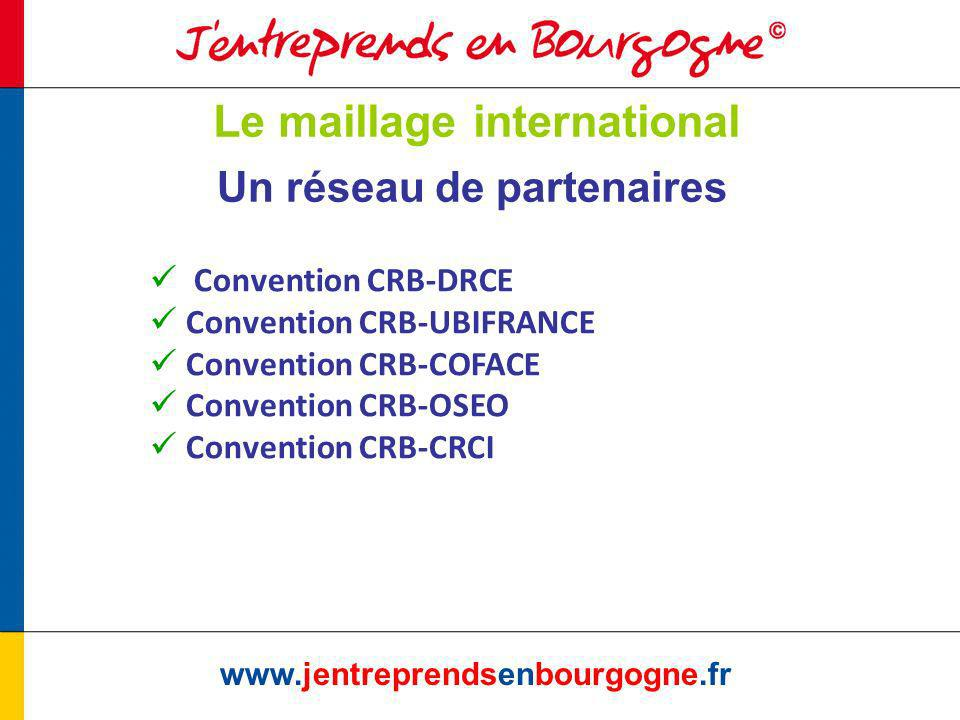 Le maillage international www.jentreprendsenbourgogne.fr Un réseau de partenaires Convention CRB-DRCE Convention CRB-UBIFRANCE Convention CRB-COFACE C