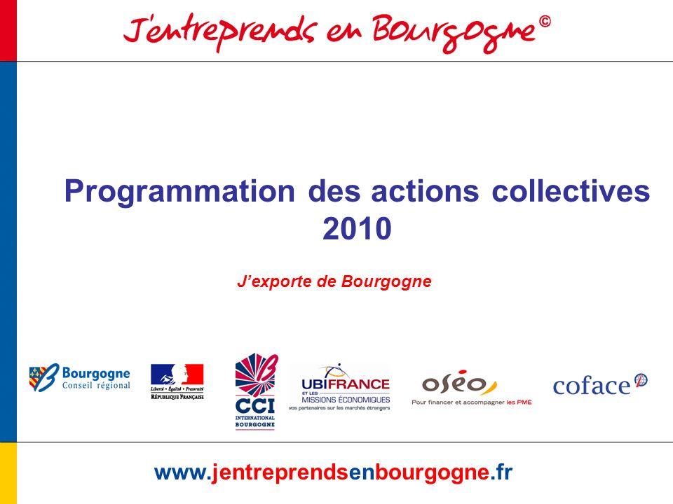 Programmation des actions collectives 2010 www.jentreprendsenbourgogne.fr Jexporte de Bourgogne