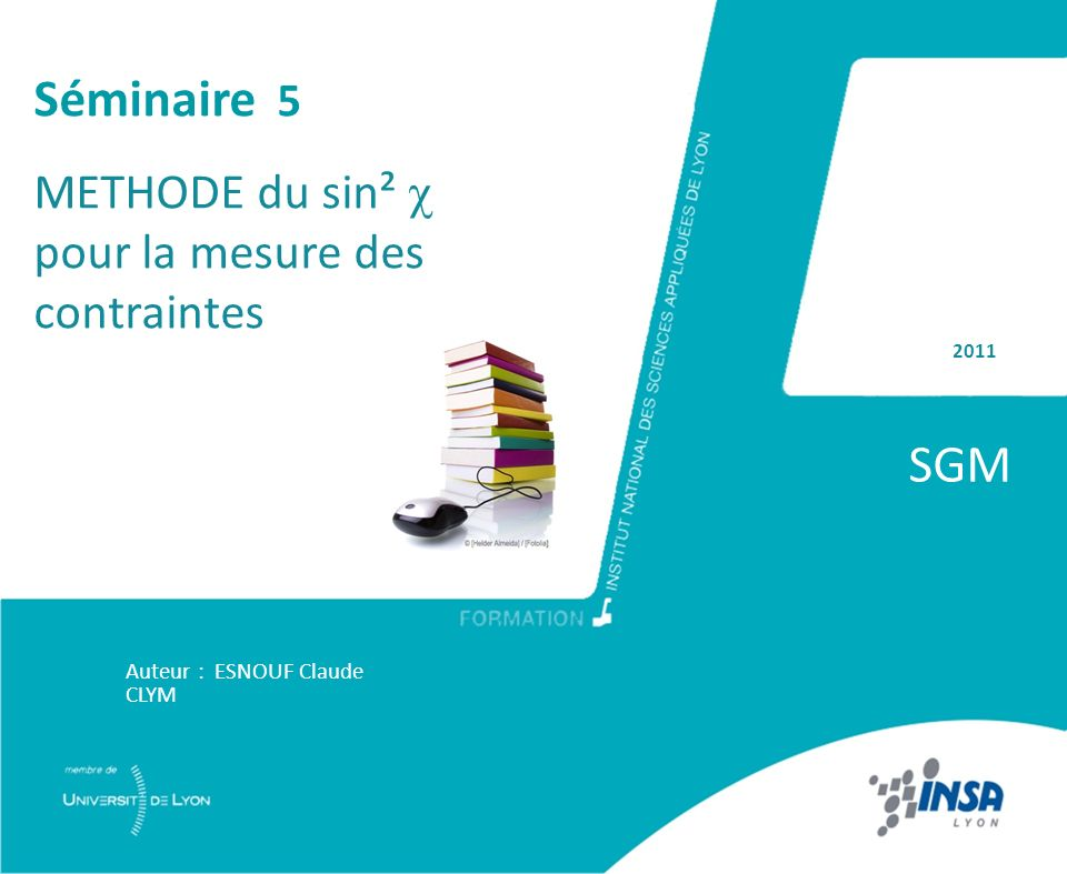 2011 SGM Auteur : ESNOUF Claude CLYM Séminaire 5 METHODE du sin² pour la mesure des contraintes