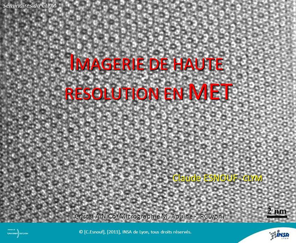 4 I MAGERIE DE HAUTE RESOLUTION EN MET RESOLUTION EN MET Claude ESNOUF - CLYM Cristal AlNiCo (Micrographie M. Aouine - IRCLyon) [0001] Séminaires du C