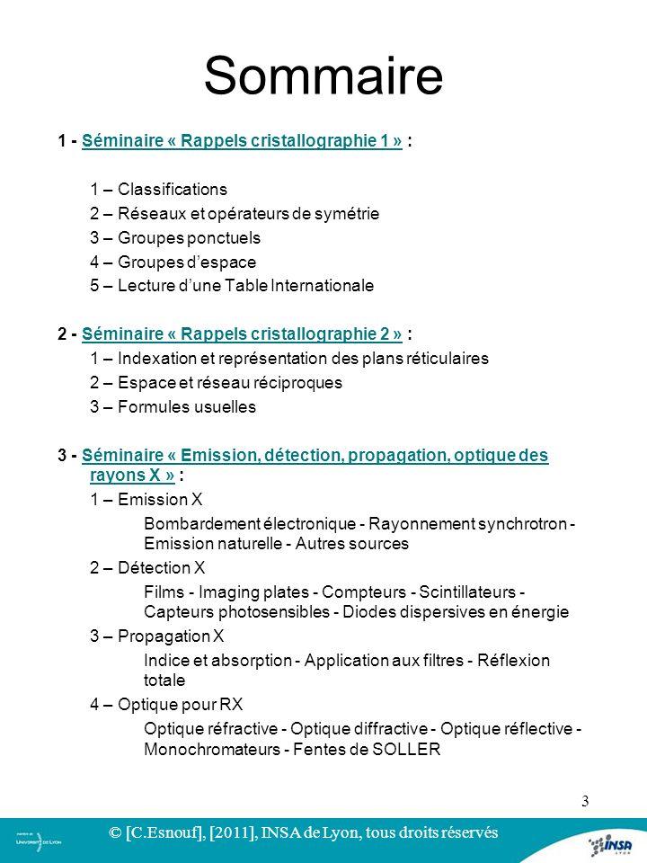Sommaire 1 - Séminaire « Rappels cristallographie 1 » :Séminaire « Rappels cristallographie 1 » 1 – Classifications 2 – Réseaux et opérateurs de symét
