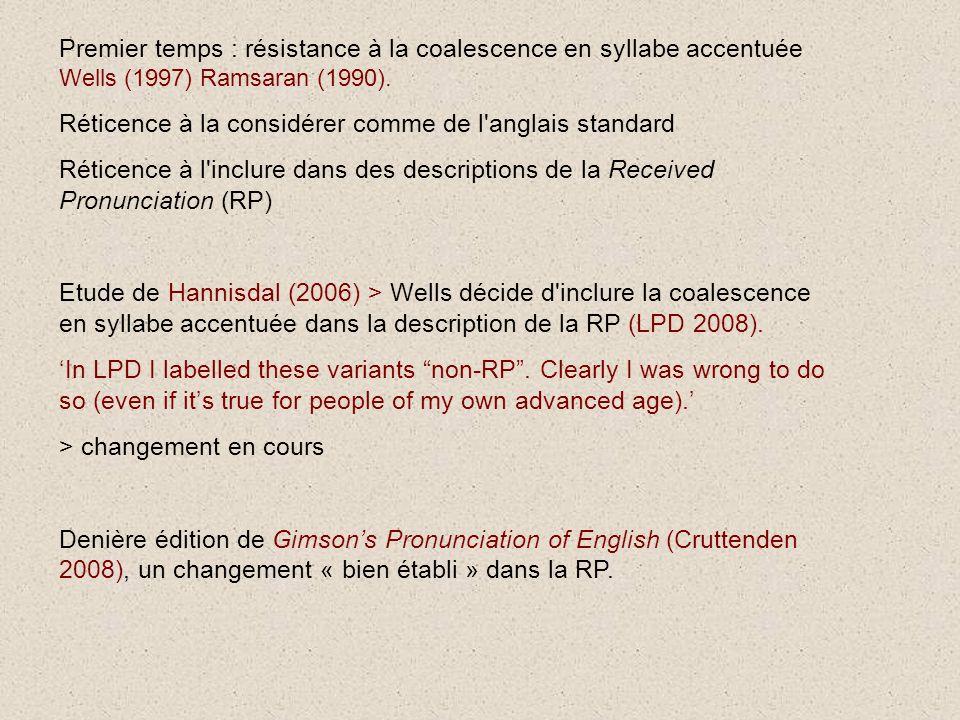 Premier temps : résistance à la coalescence en syllabe accentuée Wells (1997) Ramsaran (1990). Réticence à la considérer comme de l'anglais standard R