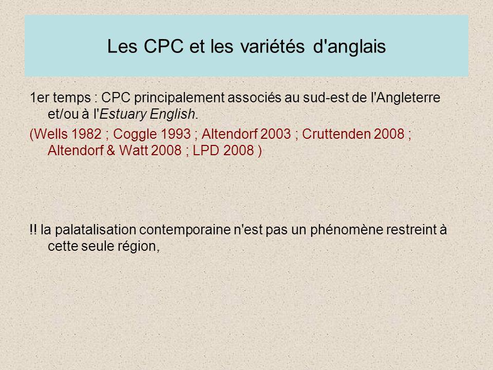Les CPC et les variétés d'anglais 1er temps : CPC principalement associés au sud-est de l'Angleterre et/ou à l'Estuary English. (Wells 1982 ; Coggle 1