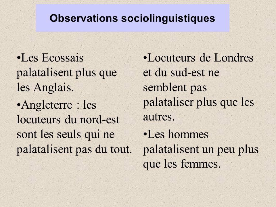 Observations sociolinguistiques Les Ecossais palatalisent plus que les Anglais.
