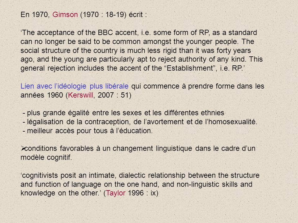 En 1970, Gimson (1970 : 18-19) écrit : The acceptance of the BBC accent, i.e.
