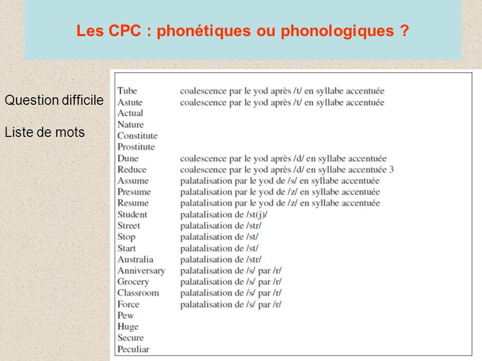 Les CPC : phonétiques ou phonologiques Question difficile Liste de mots