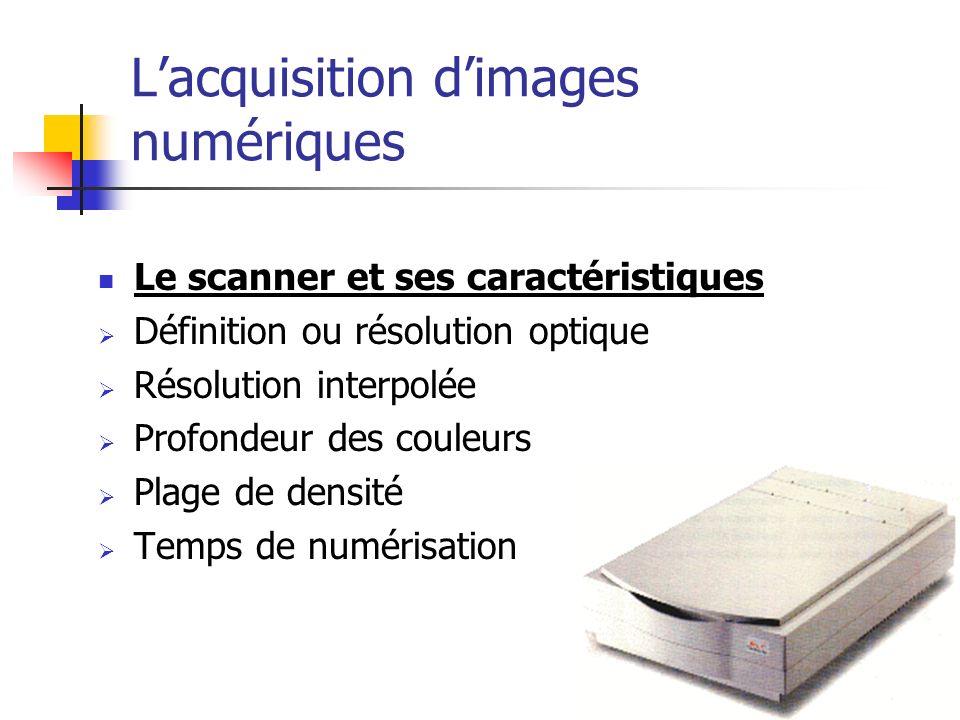 Lacquisition dimages numériques Le scanner et ses caractéristiques Définition ou résolution optique Résolution interpolée Profondeur des couleurs Plag
