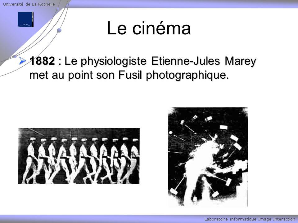 Université de La Rochelle Laboratoire Informatique Image Interaction Le cinéma 1882 : Le physiologiste Etienne-Jules Marey met au point son Fusil photographique.