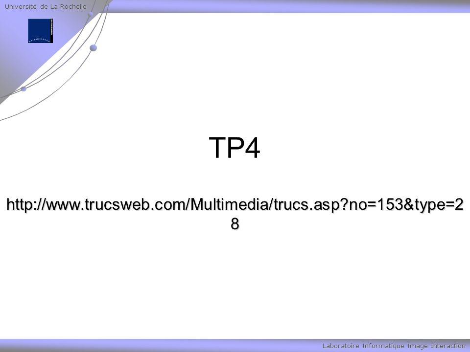 Université de La Rochelle Laboratoire Informatique Image Interaction TP4 http://www.trucsweb.com/Multimedia/trucs.asp no=153&type=2 8