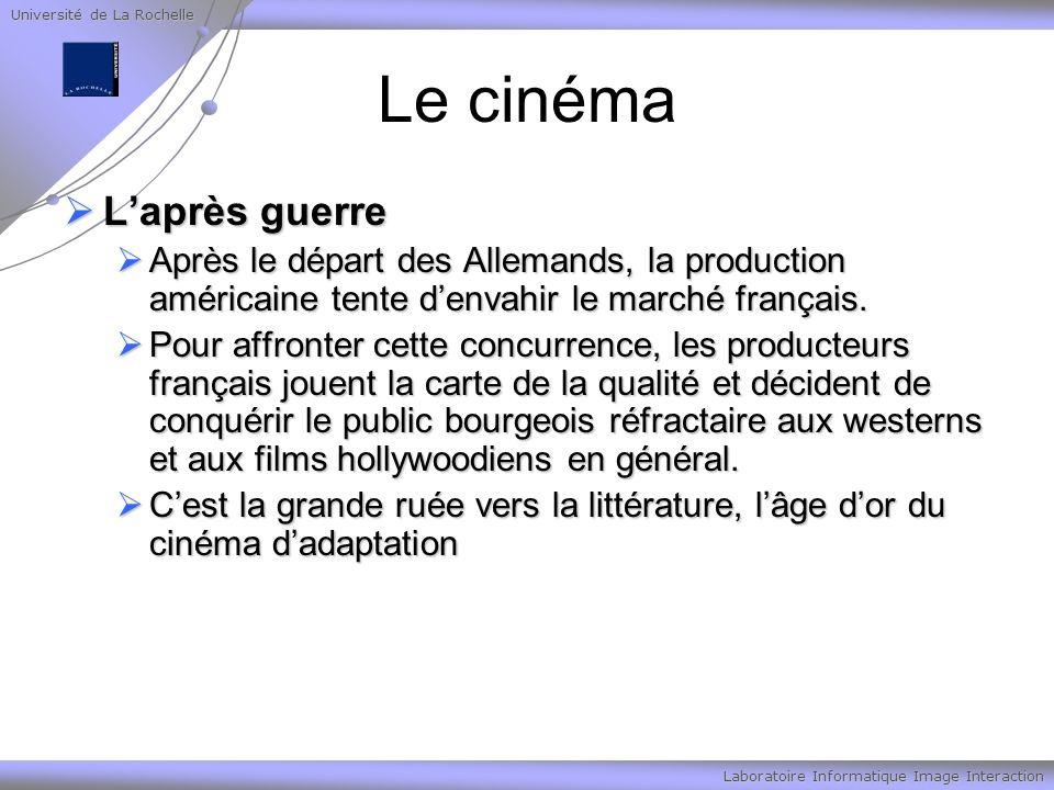 Université de La Rochelle Laboratoire Informatique Image Interaction Le cinéma Laprès guerre Laprès guerre Après le départ des Allemands, la production américaine tente denvahir le marché français.