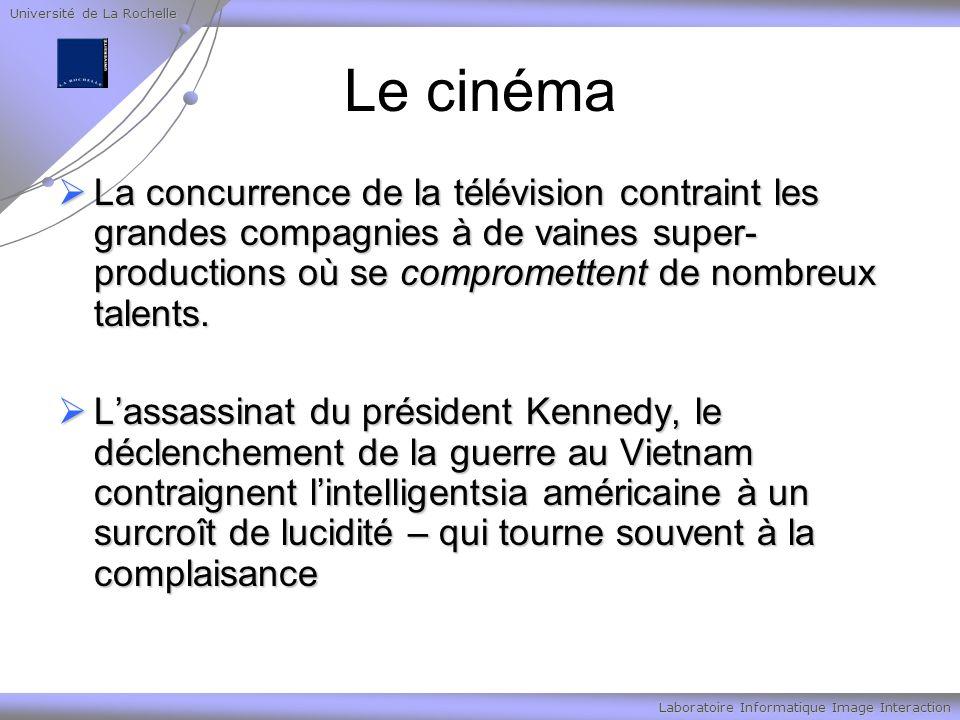 Université de La Rochelle Laboratoire Informatique Image Interaction Le cinéma La concurrence de la télévision contraint les grandes compagnies à de vaines super- productions où se compromettent de nombreux talents.