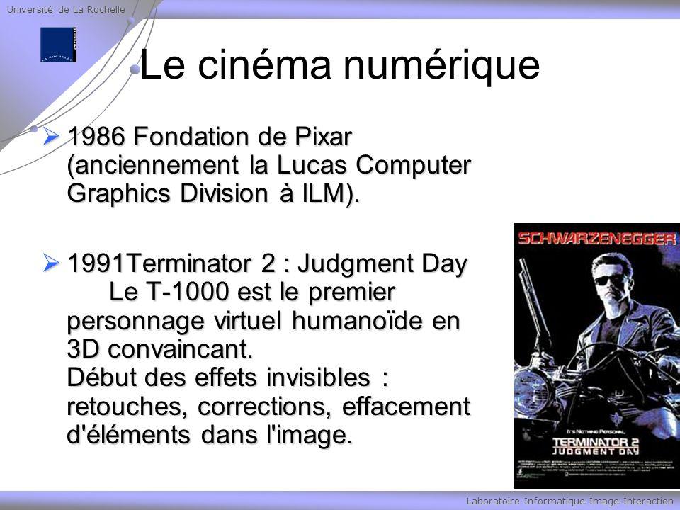 Université de La Rochelle Laboratoire Informatique Image Interaction Le cinéma numérique 1986 Fondation de Pixar (anciennement la Lucas Computer Graphics Division à ILM).