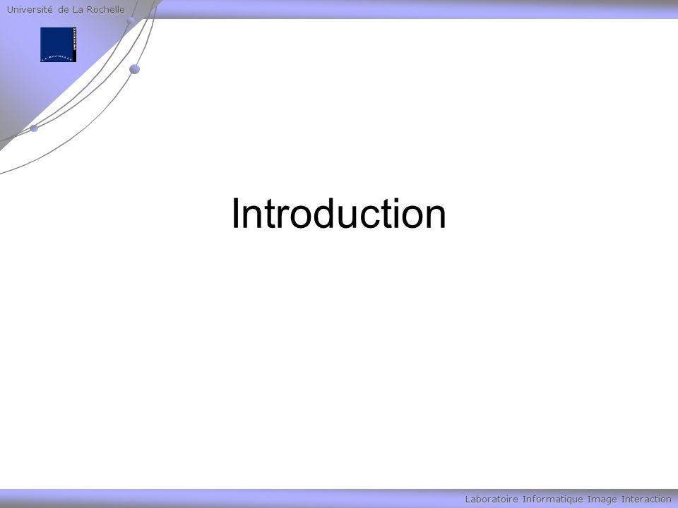 Université de La Rochelle Laboratoire Informatique Image Interaction Introduction Une vidéo est une succession d images à une certaine cadence.