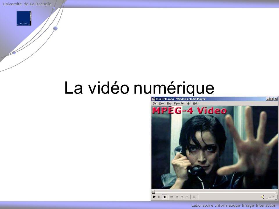 Université de La Rochelle Laboratoire Informatique Image Interaction La vidéo numérique