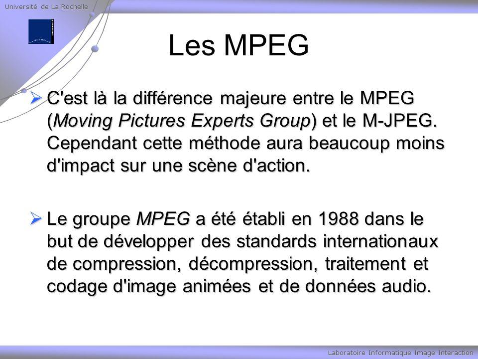 Université de La Rochelle Laboratoire Informatique Image Interaction Les MPEG C est là la différence majeure entre le MPEG (Moving Pictures Experts Group) et le M-JPEG.