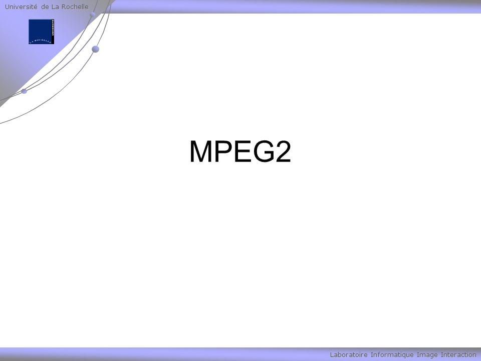 Université de La Rochelle Laboratoire Informatique Image Interaction MPEG2