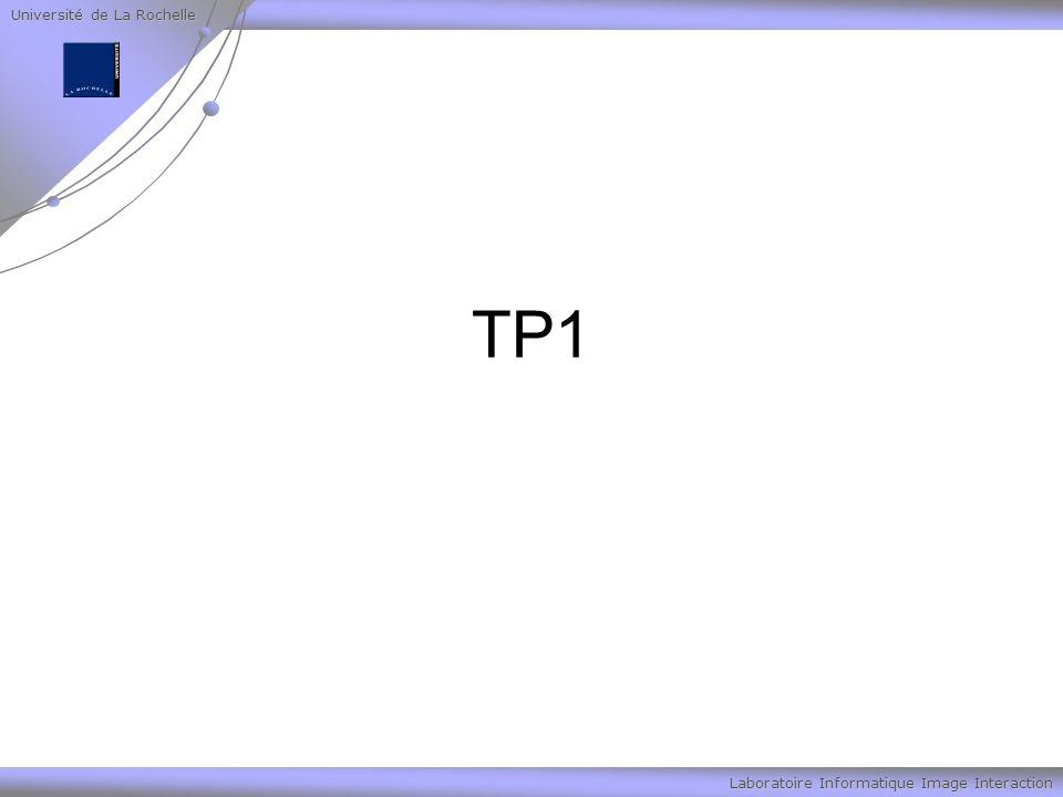 Université de La Rochelle Laboratoire Informatique Image Interaction TP1