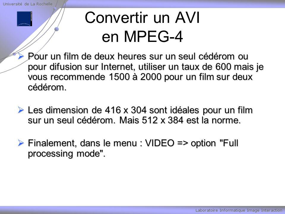 Université de La Rochelle Laboratoire Informatique Image Interaction Convertir un AVI en MPEG-4 Pour un film de deux heures sur un seul cédérom ou pour difusion sur Internet, utiliser un taux de 600 mais je vous recommende 1500 à 2000 pour un film sur deux cédérom.