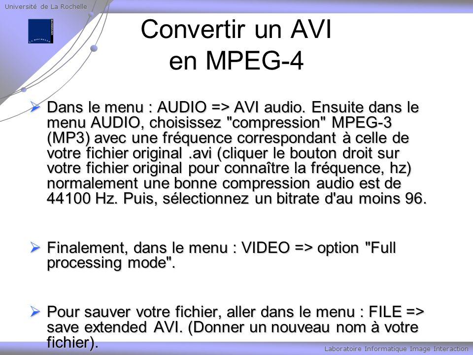 Université de La Rochelle Laboratoire Informatique Image Interaction Convertir un AVI en MPEG-4 Dans le menu : AUDIO => AVI audio.