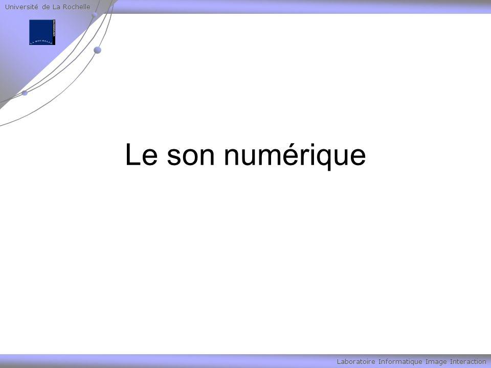 Université de La Rochelle Laboratoire Informatique Image Interaction Le son numérique