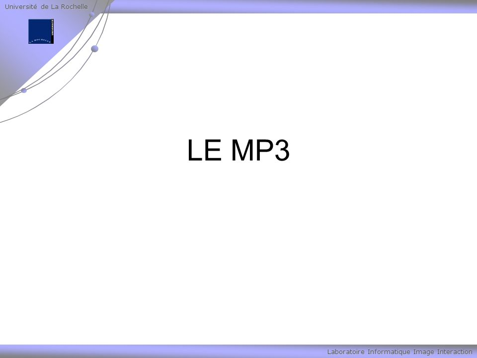 Université de La Rochelle Laboratoire Informatique Image Interaction LE MP3
