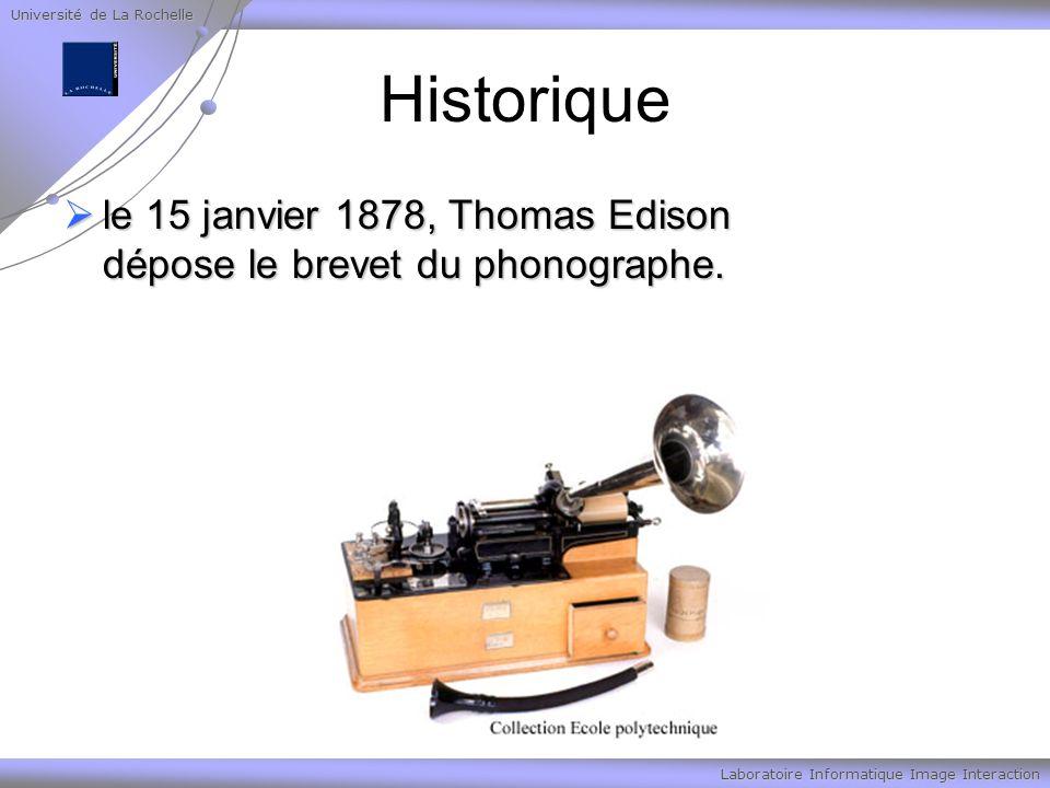Université de La Rochelle Laboratoire Informatique Image Interaction Historique le 15 janvier 1878, Thomas Edison dépose le brevet du phonographe. le