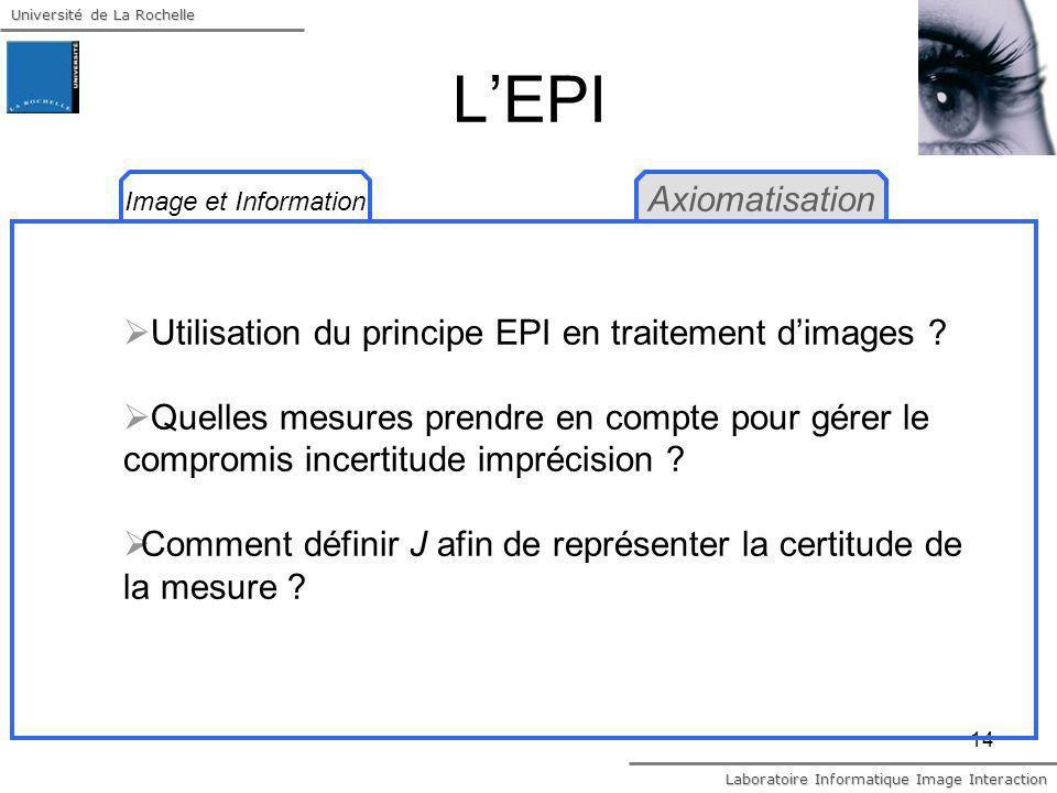 Université de La Rochelle Laboratoire Informatique Image Interaction 14 LEPI Utilisation du principe EPI en traitement dimages ? Quelles mesures prend