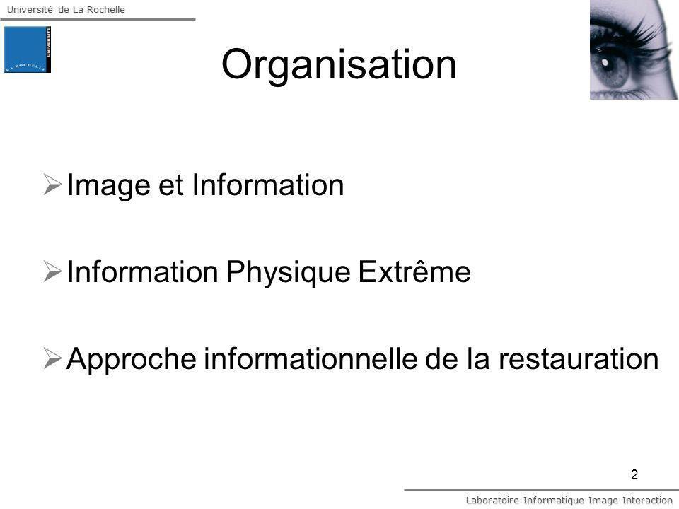 Laboratoire Informatique Image Interaction Université de La Rochelle Merci de votre attention « L Information est une troisième dimension fondamentale de la matière, au-delà de la masse et de l énergie » K.J.