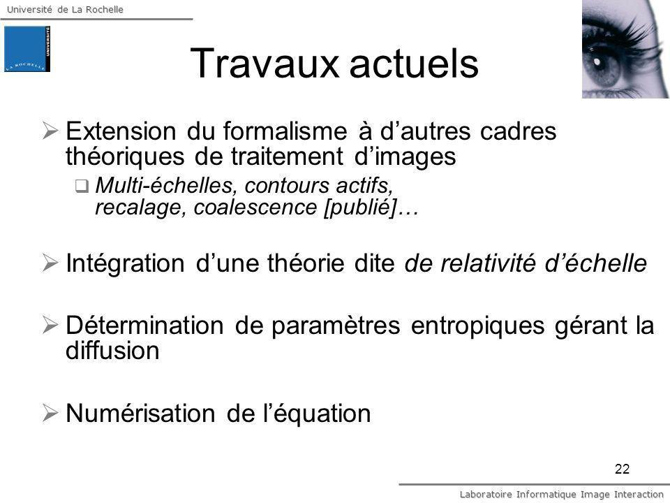 Université de La Rochelle Laboratoire Informatique Image Interaction 22 Travaux actuels Extension du formalisme à dautres cadres théoriques de traitem