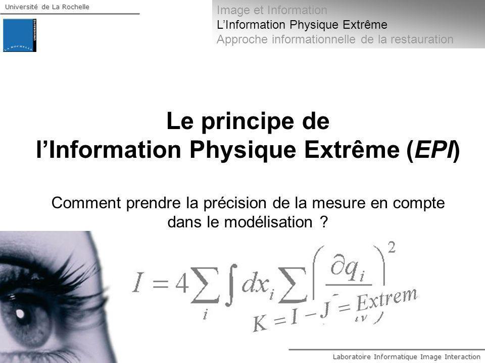 Laboratoire Informatique Image Interaction Université de La Rochelle Le principe de lInformation Physique Extrême (EPI) Comment prendre la précision d