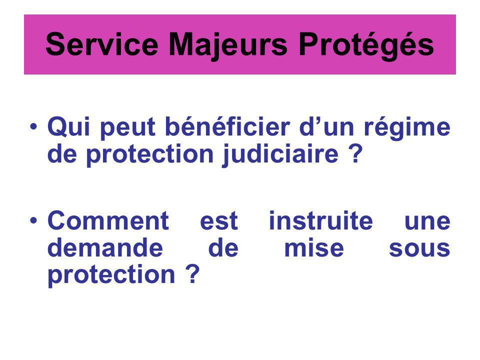 Service Majeurs Protégés Qui peut bénéficier dun régime de protection judiciaire ? Comment est instruite une demande de mise sous protection ?