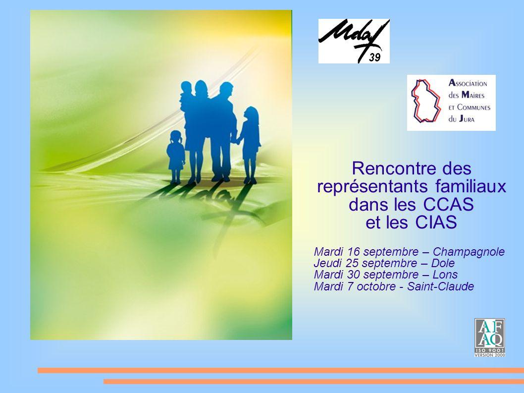 Rencontre des représentants familiaux dans les CCAS et les CIAS Mardi 16 septembre – Champagnole Jeudi 25 septembre – Dole Mardi 30 septembre – Lons Mardi 7 octobre - Saint-Claude