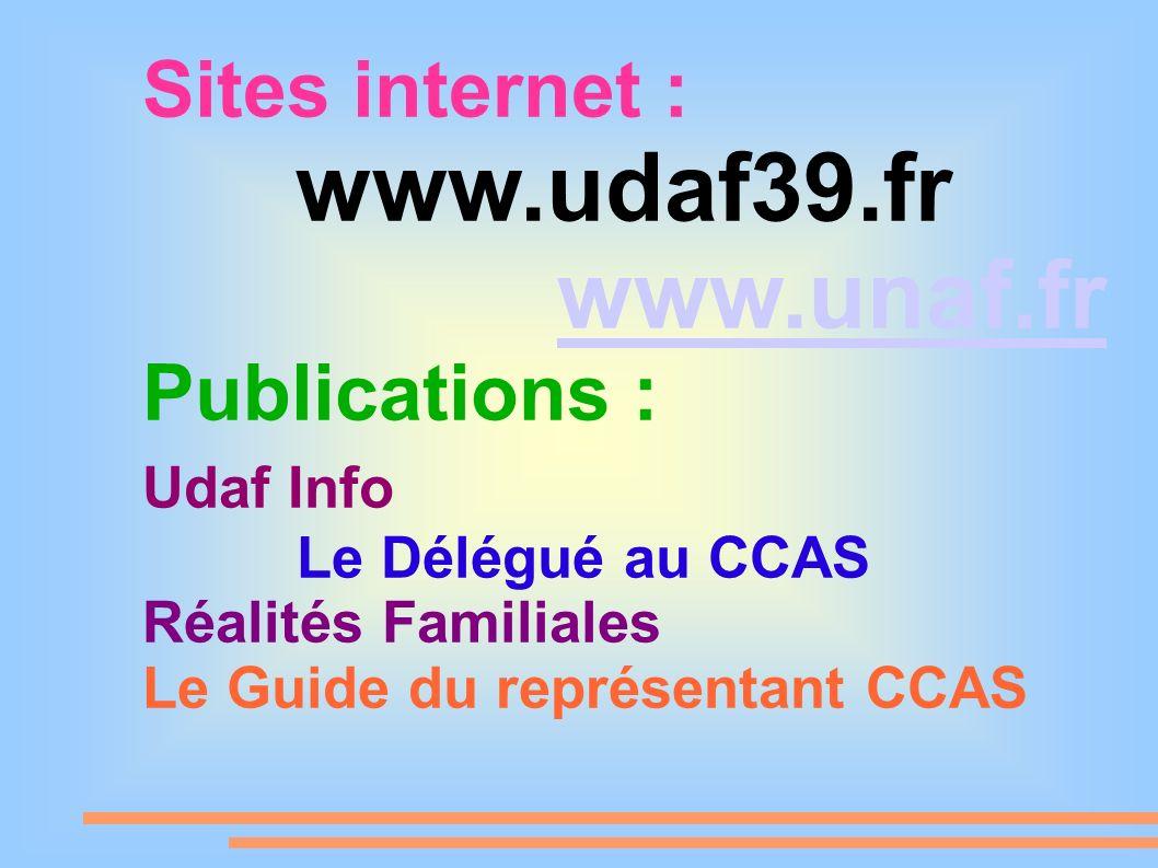 Sites internet : www.udaf39.fr www.unaf.fr Publications : Udaf Info Le Délégué au CCAS Réalités Familiales Le Guide du représentant CCAS
