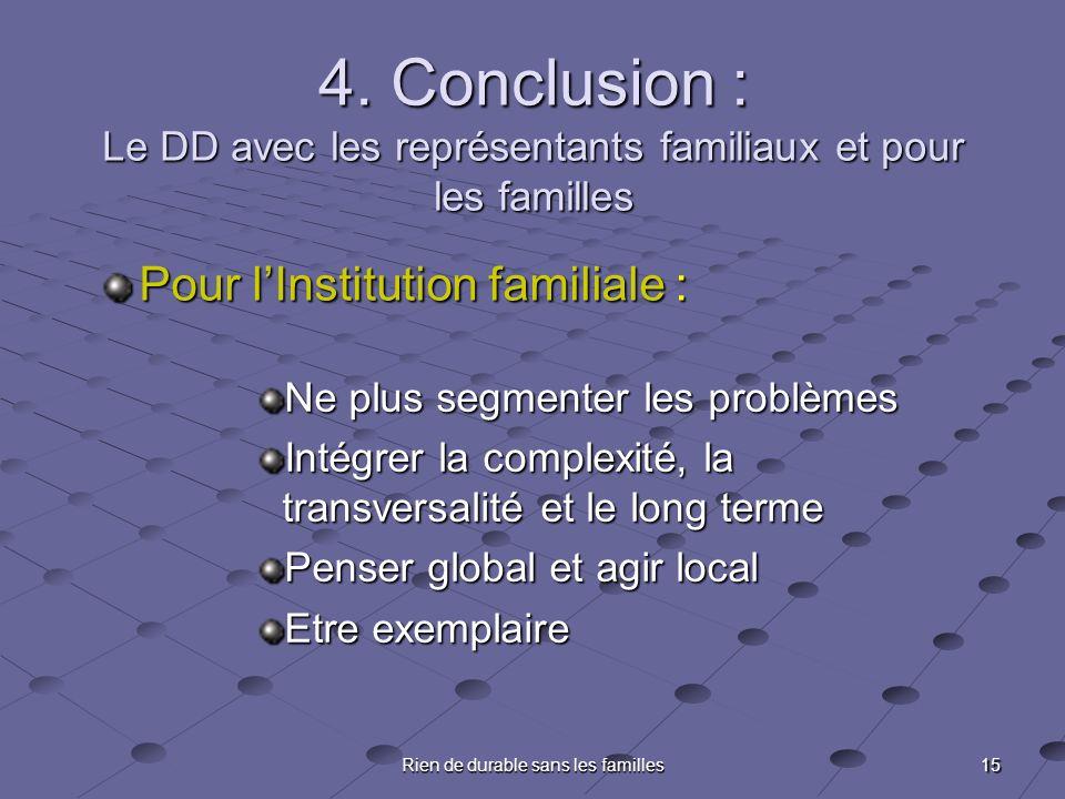 15 Rien de durable sans les familles 4. Conclusion : Le DD avec les représentants familiaux et pour les familles Pour lInstitution familiale : Ne plus