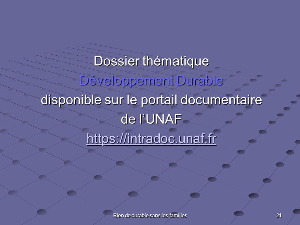 21 Rien de durable sans les familles Dossier thématique Développement Durable disponible sur le portail documentaire de lUNAF https://intradoc.unaf.fr