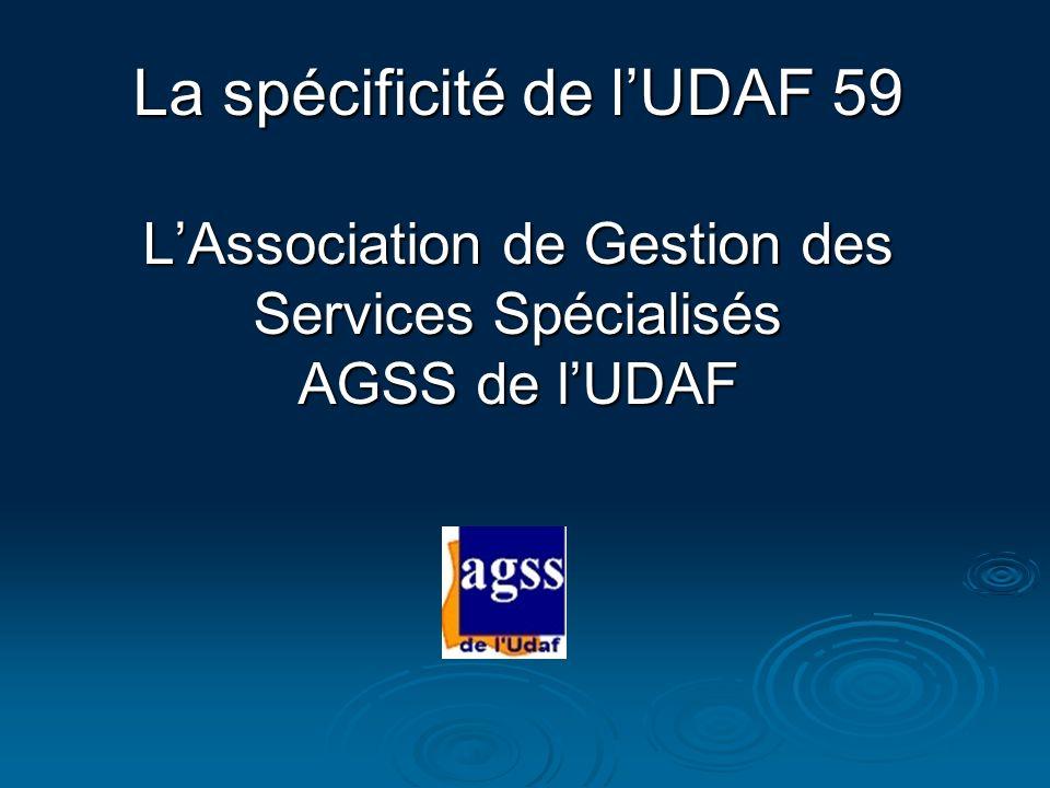La spécificité de lUDAF 59 LAssociation de Gestion des Services Spécialisés AGSS de lUDAF
