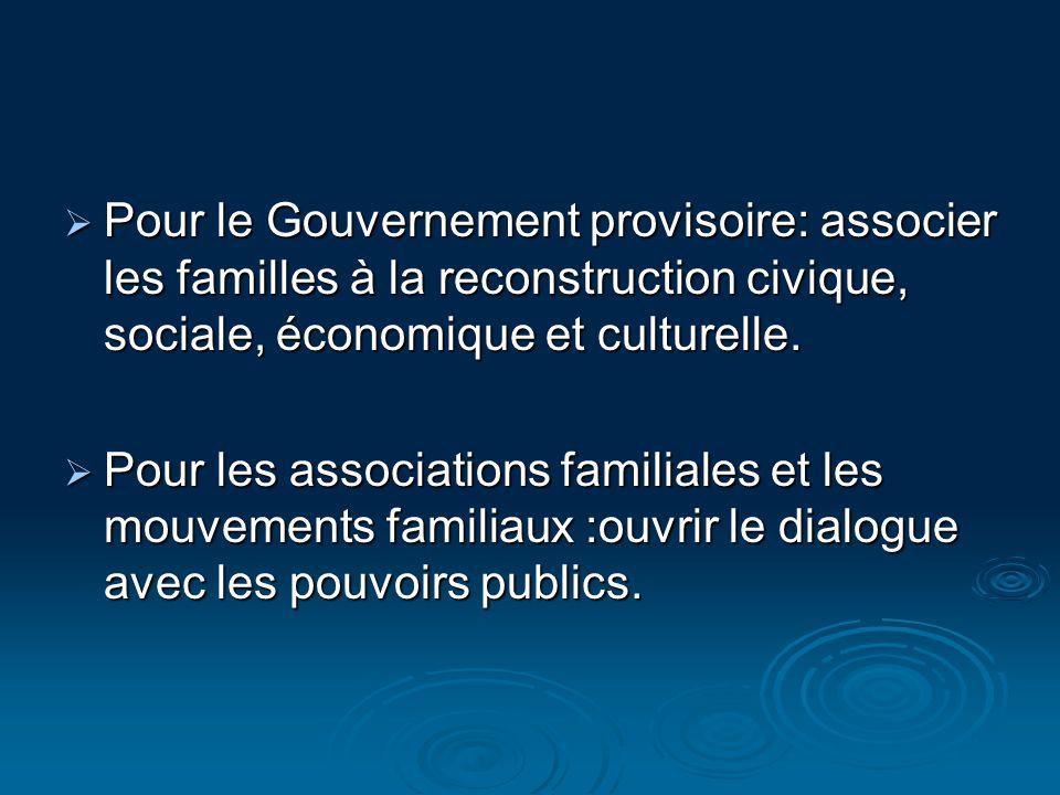 Pour le Gouvernement provisoire: associer les familles à la reconstruction civique, sociale, économique et culturelle. Pour le Gouvernement provisoire