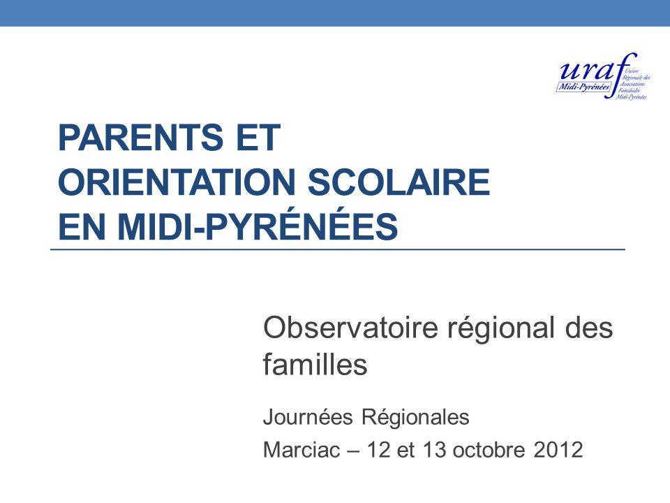PARENTS ET ORIENTATION SCOLAIRE EN MIDI-PYRÉNÉES Observatoire régional des familles Journées Régionales Marciac – 12 et 13 octobre 2012