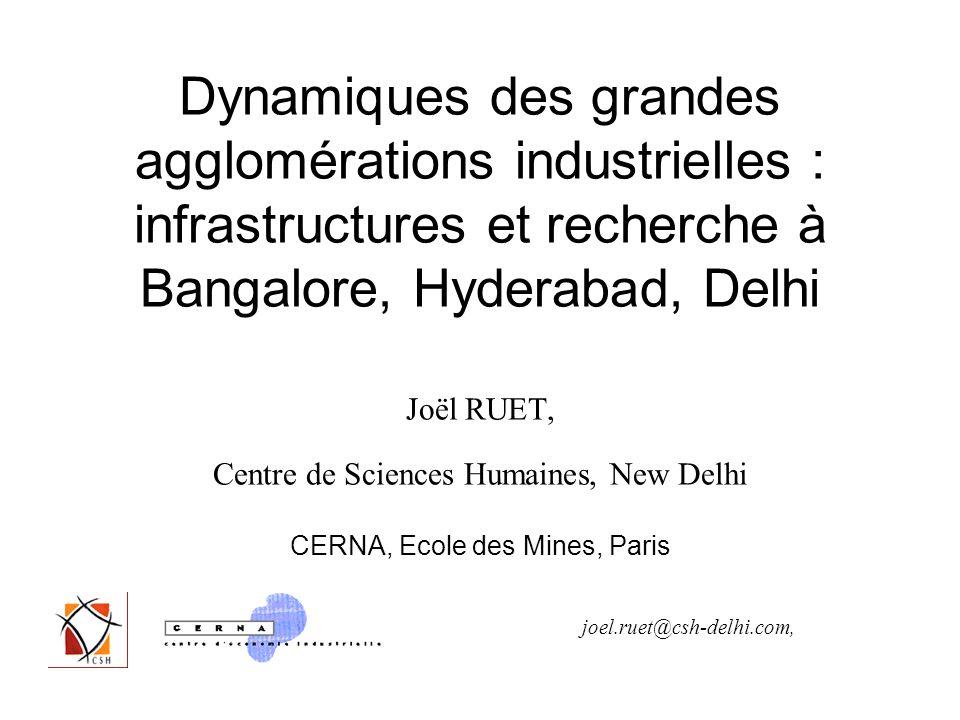 Dynamiques des grandes agglomérations industrielles : infrastructures et recherche à Bangalore, Hyderabad, Delhi Joël RUET, Centre de Sciences Humaine