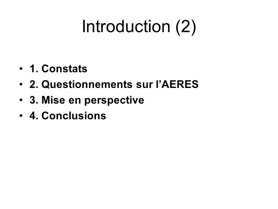 Introduction (2) 1. Constats 2. Questionnements sur lAERES 3. Mise en perspective 4. Conclusions